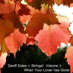 When Your Lover has Gone – Geoff Eales + Strings! Vol.2